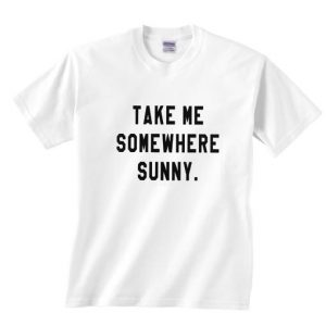 Take Me Somewhere Sunny T-shirt