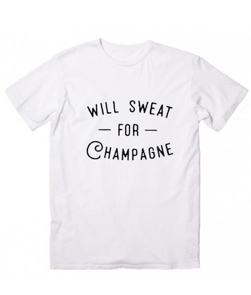 Will Sweat for Champagne T-shirt