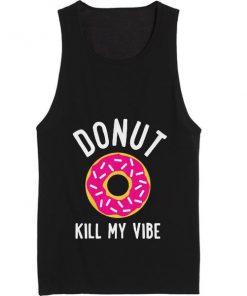 Donut Kill My Vibe Summer Tank top