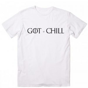 GoT and Chill T-Shirt