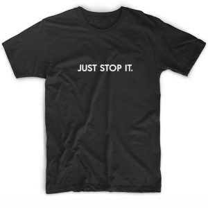 Just Stop it T-Shirt