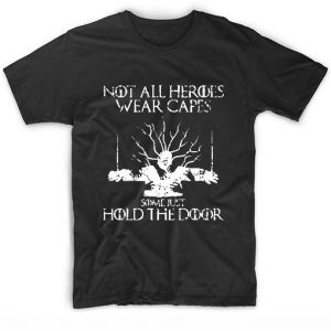 Not All Heroes Wear Capes Some Hold the Door T-Shirt