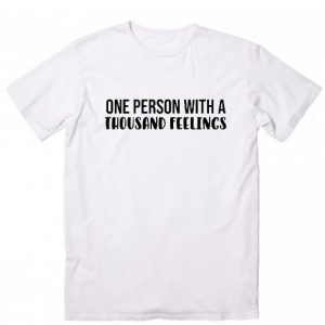 One Person With A Thousand Feelings T-Shirt
