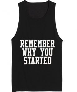 Remember Why You Started Summer Tank top