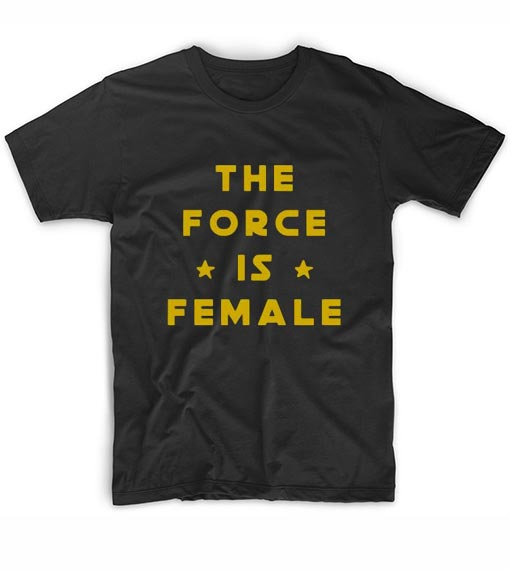 The Force Is Female T-Shirt