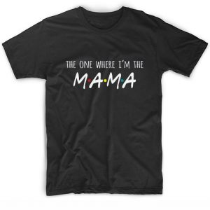 The One Where I'm The Mama T-shirt