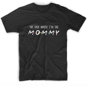 The One Where I'm The Mommy T-shirt