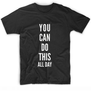 You Can Do This All Day T-Shirt