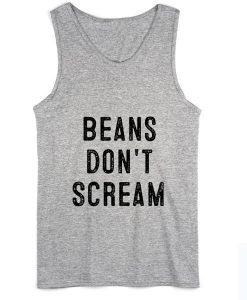 Beans Don't Scream Summer Tank top
