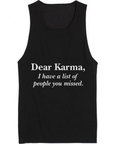 Dear Karma I Have A List of People You Missed Tank Top Summer Tank top