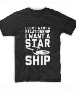 I Don't Want A Relationship I Want A Starship T-Shirt