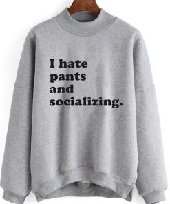 I Hate Pants And Socializing Sweater
