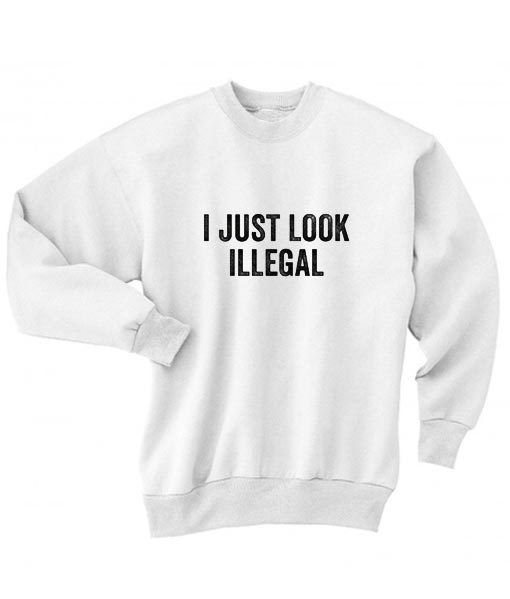 I Just Look Illegal Sweater