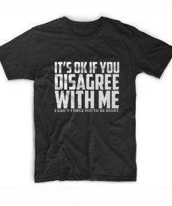 It's Okay To Disagree T-Shirt