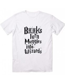 Reading Turns Muggles Into Wizards T-shirt
