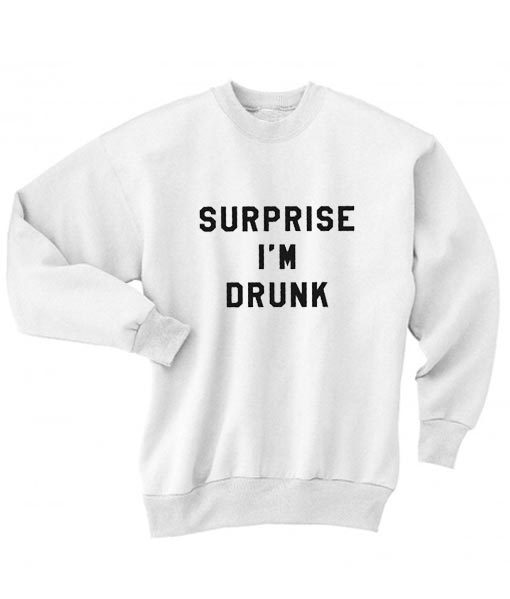Surprise I'm Drunk Sweater