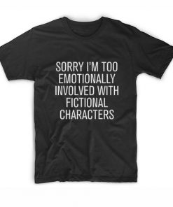 Too Emotionally Involved With Fictional Characters T-Shirt