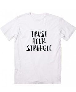 Trust Your Struggle T-Shirt