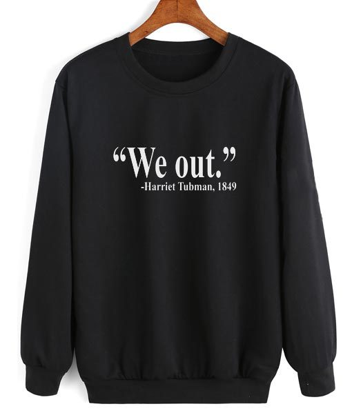 We Out Harriet Tubman Sweater