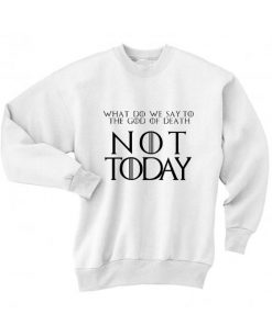 What Do We Say Not Today Sweater