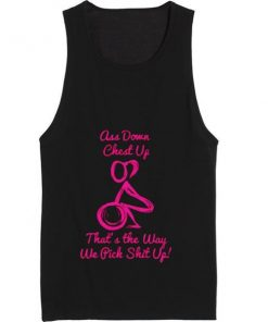 Ass Down Chest Up That's the Way We Pick Shit Up Summer Tank top