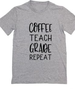 Coffee Teach Grade Repeat T-shirt