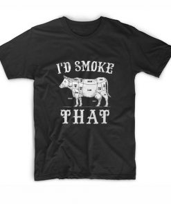 I'd Smoke That T-Shirt