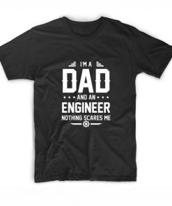 I'm A Dad And Engineer T-shirt