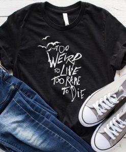 Too Weird to Live Too Rare to Die T-shirt