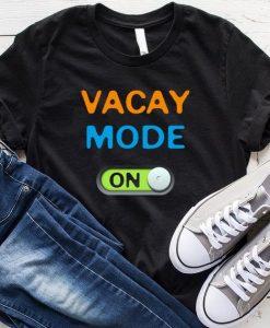 Vacay Vacation Mode T-shirt