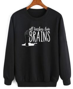 All Teachers Love Brain Halloween Sweatshirt