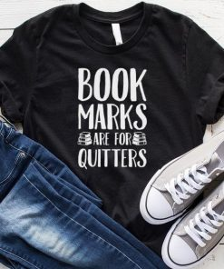 Bookmarks Are For Quitters shirt