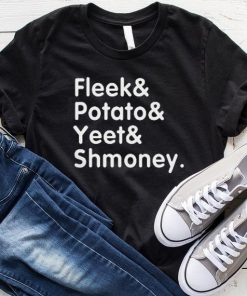 Fleek Potato Yeet Shmoney shirt
