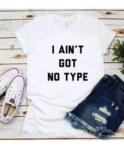 I Ain't Got No Type T-shirt