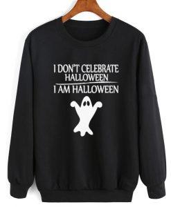 I Don't Celebrate Halloween I Am Halloween Sweatshirt