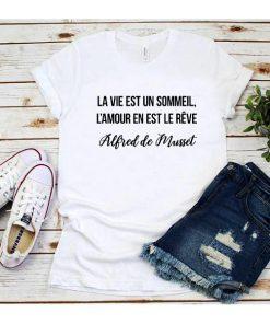 La Vie Est Un Sommeil L'amour En Est Le Rêve T-shirt
