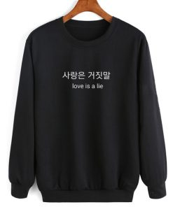 Love is A Lie Korean Quotes Sweatshirt