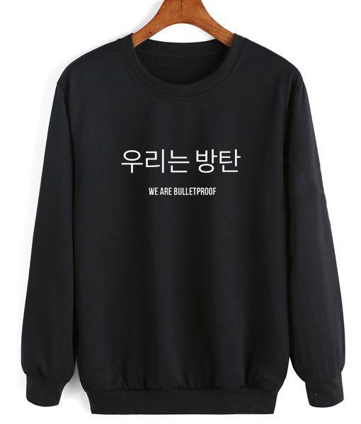 We Are Bulletproof Korean Quotes Sweatshirt