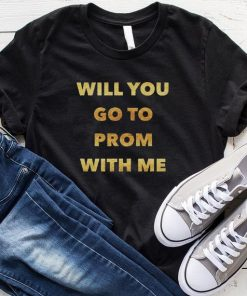 Will You Go To Prom With Me Promposal Idea shirt