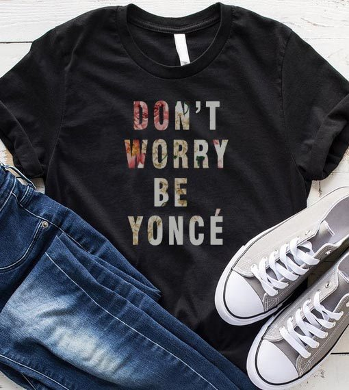 don t worry beyonce shirt