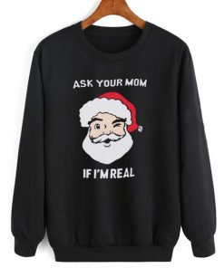 Ask Your Mom If I'm Real Sweatshirt