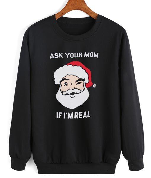 Ask Your Mom If I'm Real Sweatshirt