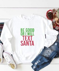 Be Good Or I Will Text Santa Sweatshirt