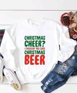 Christmas Cheer I Thought You Said Christmas Beer Sweatshirt
