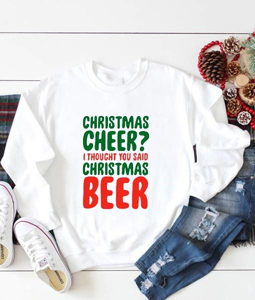 Christmas Cheer I Thought You Said Christmas Beer Sweatshirt