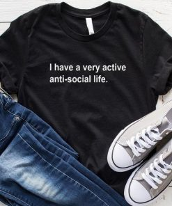 I Have A Very Active Anti-social Life T-Shirt