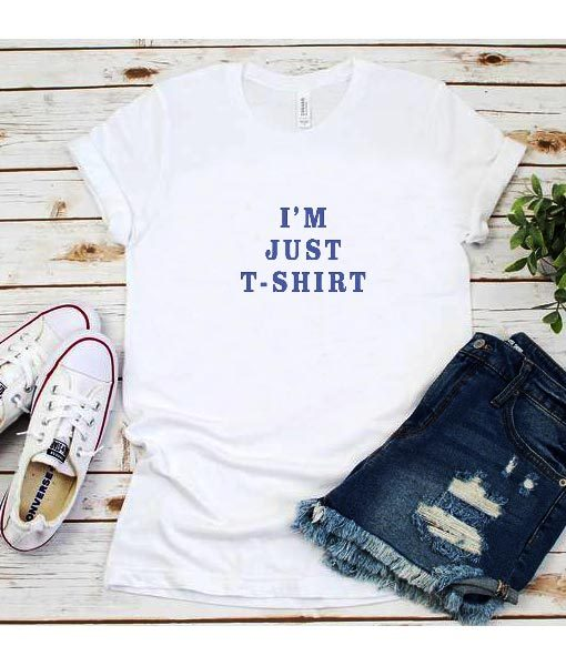 I'm Just T-shirt T-Shirt
