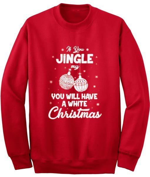 Jingle My Balls Funny Dirty Christmas Sweatshirt
