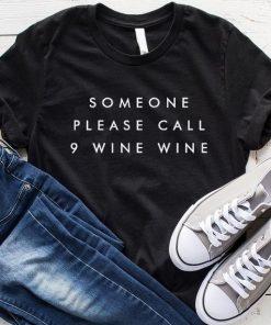 Someone Call 9 Wine Wine T-Shirt