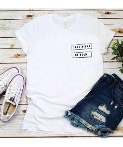 Take Risks Be Bold T-Shirt